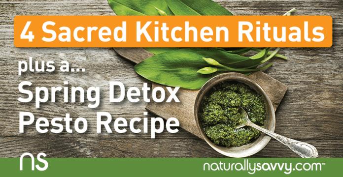 4 Sacred Kitchen Rituals plus a Spring Detox Pesto Recipe