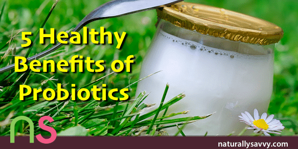 5 Healthy Benefits of Probiotics